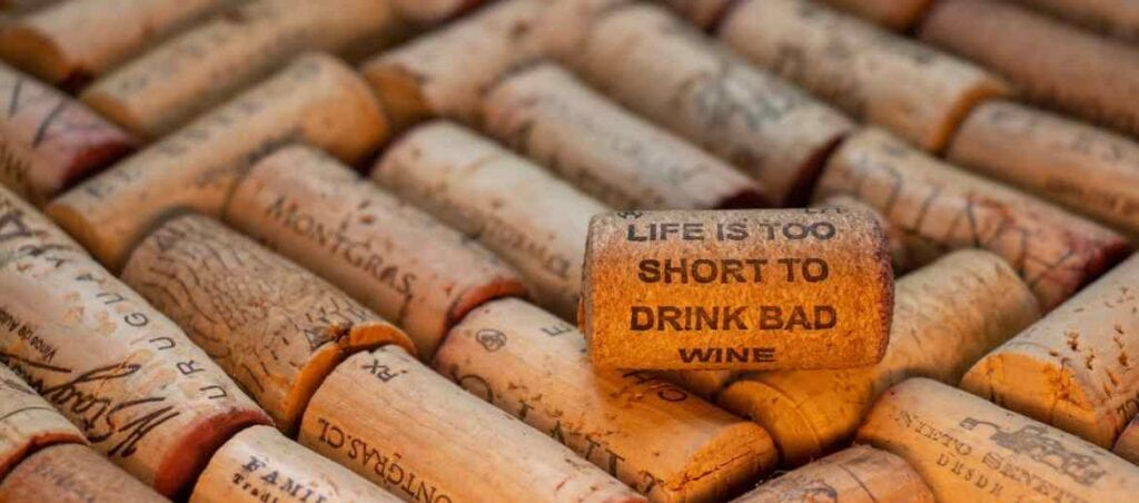 Wine Corks and one states life is too short to drink bad wine
